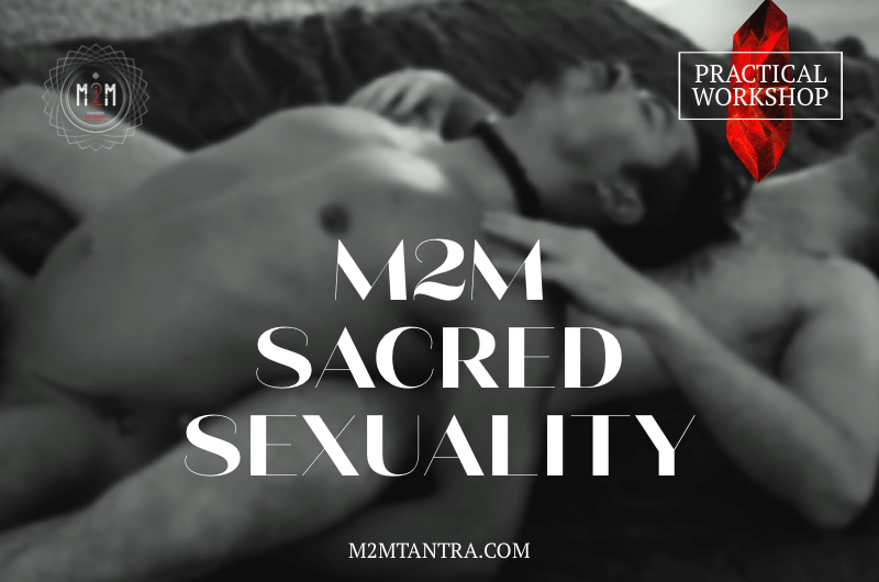 M2M TANTRA + SACRED SEXUALITY Practical Workshop